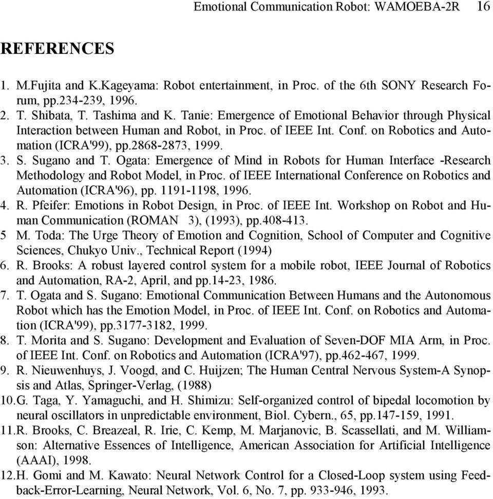 Ogata: Emergence of Mind in Robots for Human Interface -Research Methodology and Robot Model, in Proc. of IEEE International Conference on Robotics and Automation (ICRA'96), pp. 1191-1198, 1996. 4. R. Pfeifer: Emotions in Robot Design, in Proc.