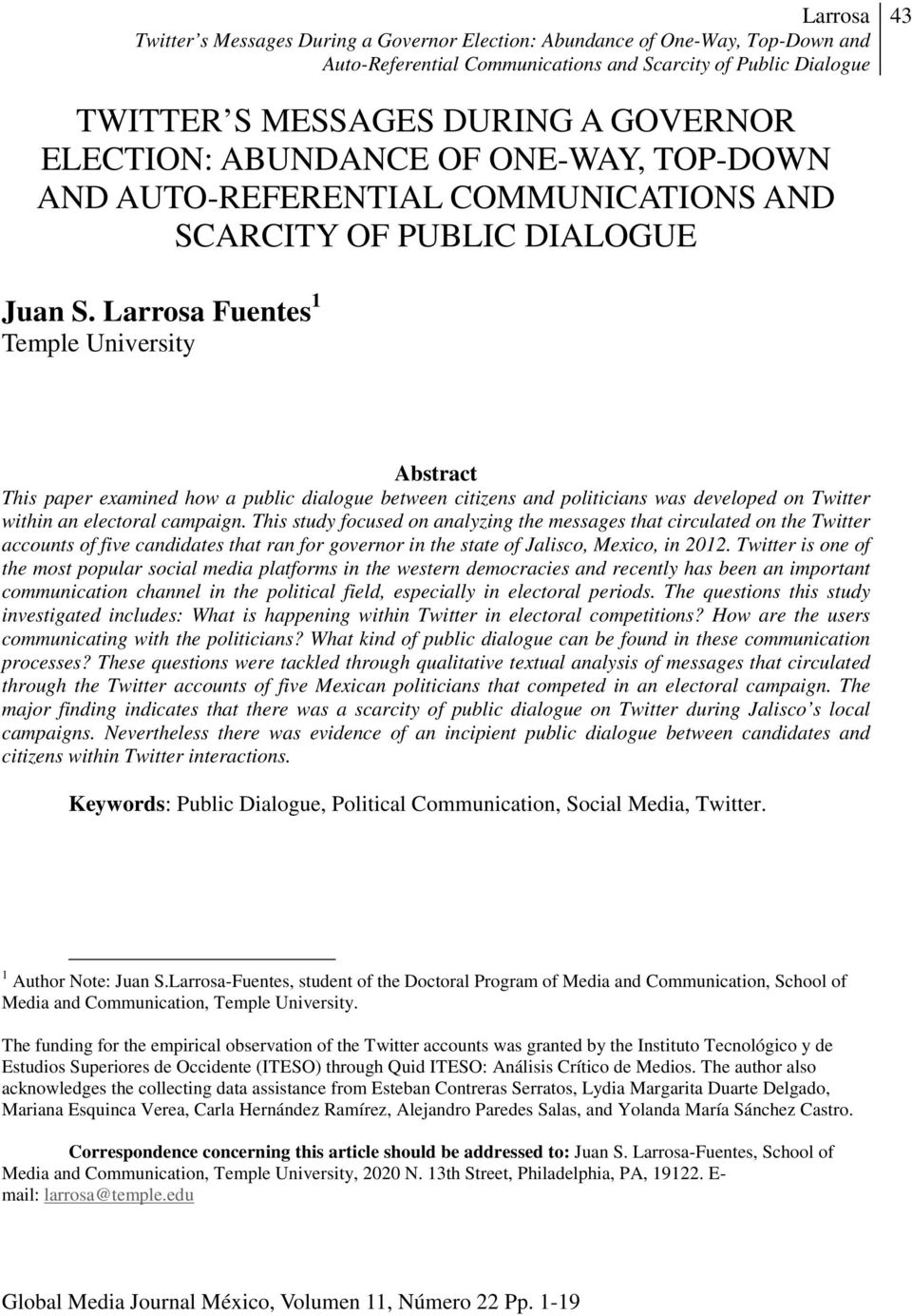 This study focused on analyzing the messages that circulated on the Twitter accounts of five candidates that ran for governor in the state of Jalisco, Mexico, in 2012.