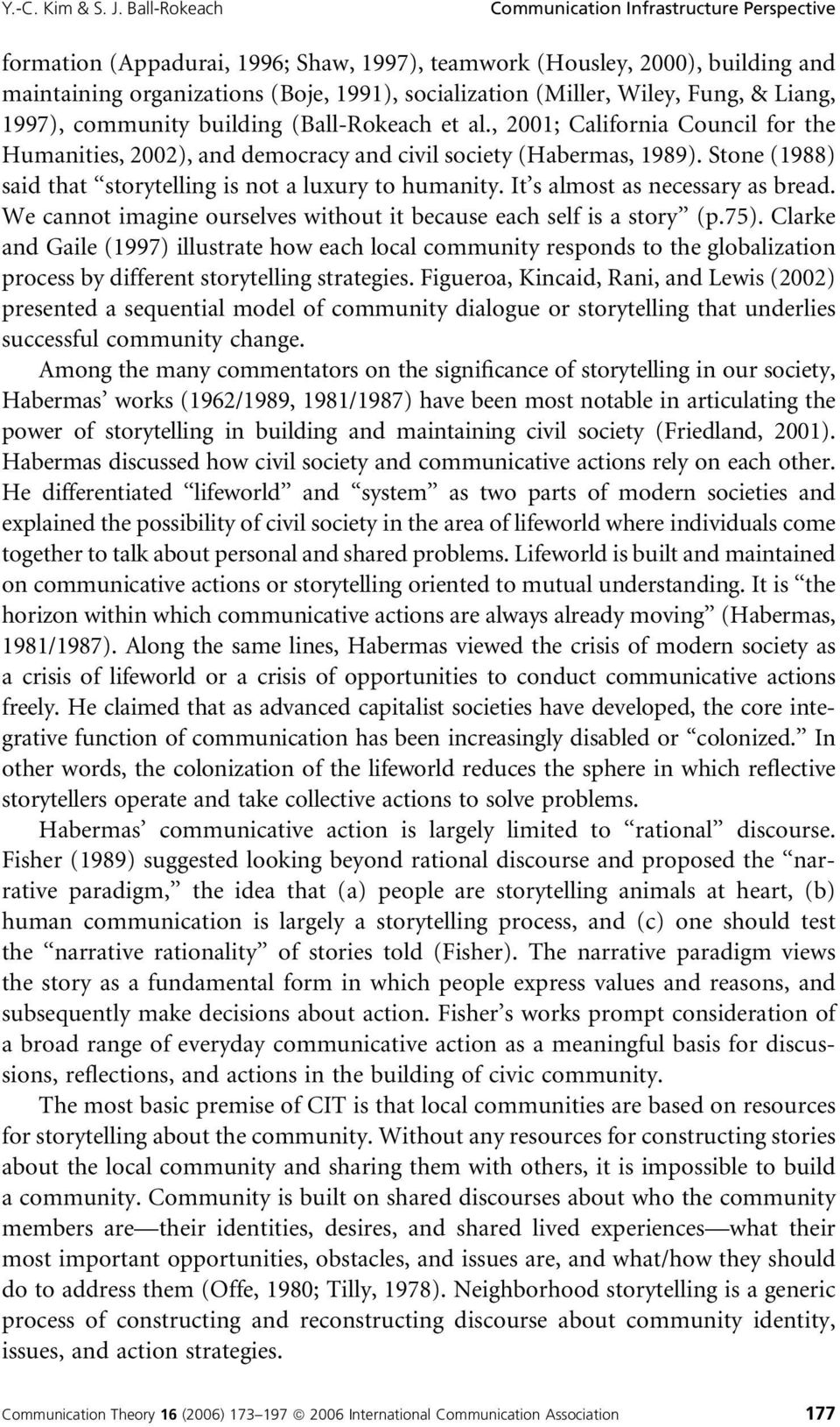 Wiley, Fung, & Liang, 1997), community building (Ball-Rokeach et al., 2001; California Council for the Humanities, 2002), and democracy and civil society (Habermas, 1989).