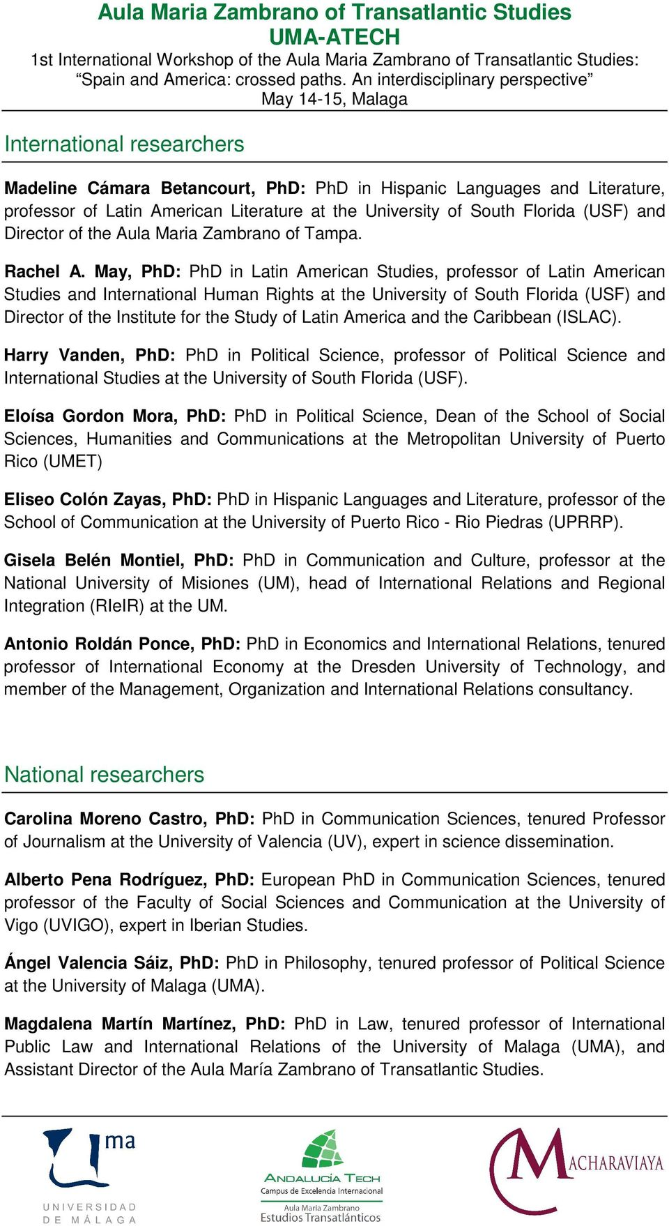 May, PhD: PhD in Latin American Studies, professor of Latin American Studies and International Human Rights at the University of South Florida (USF) and Director of the Institute for the Study of