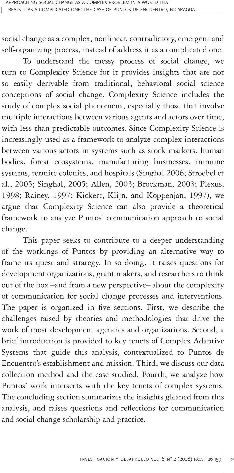 To understand the messy process of social change, we turn to Complexity Science for it provides insights that are not so easily derivable from traditional, behavioral social science conceptions of