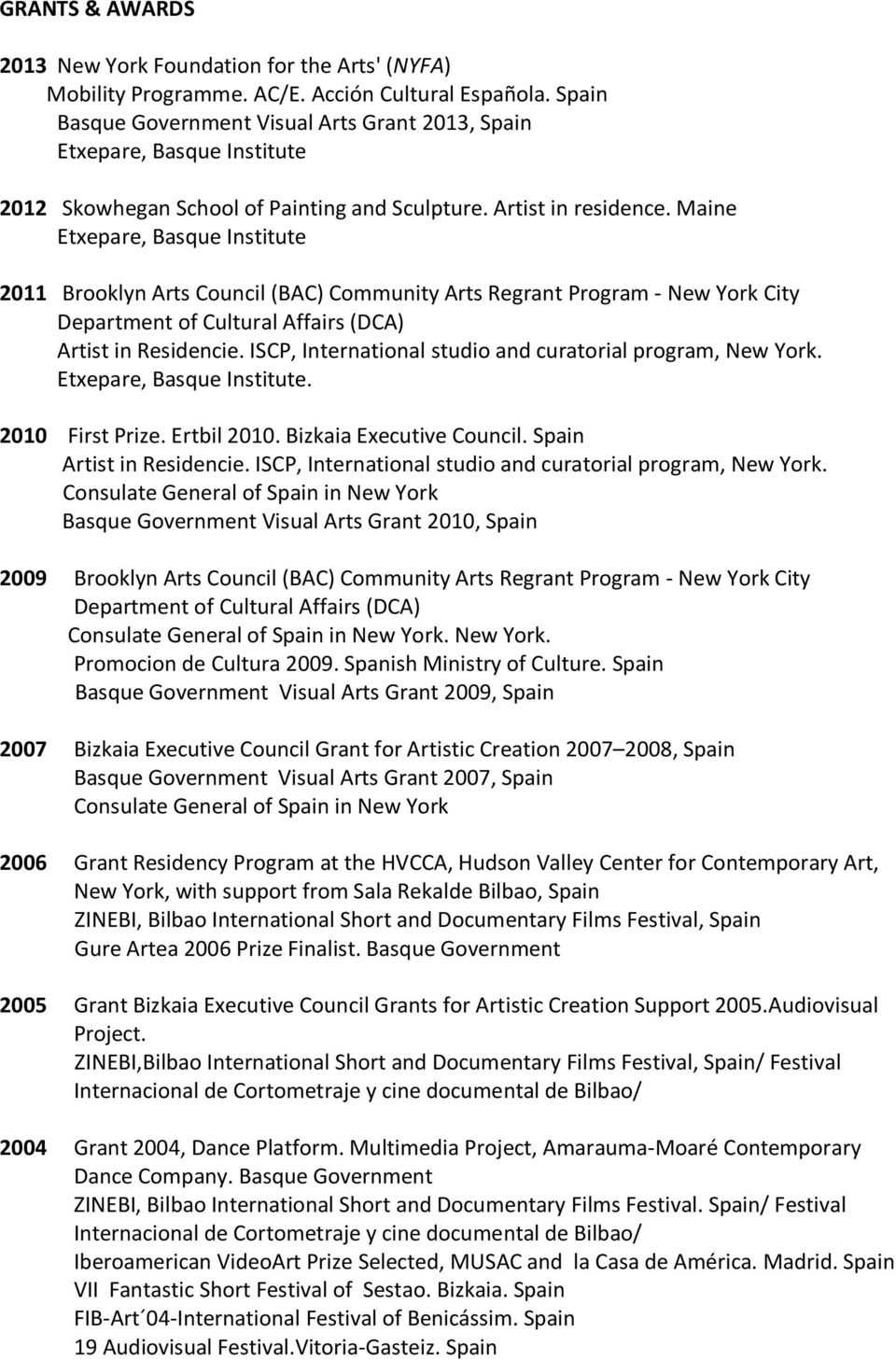 Maine Etxepare, Basque Institute 2011 Brooklyn Arts Council (BAC) Community Arts Regrant Program - New York City Department of Cultural Affairs (DCA) Artist in Residencie.