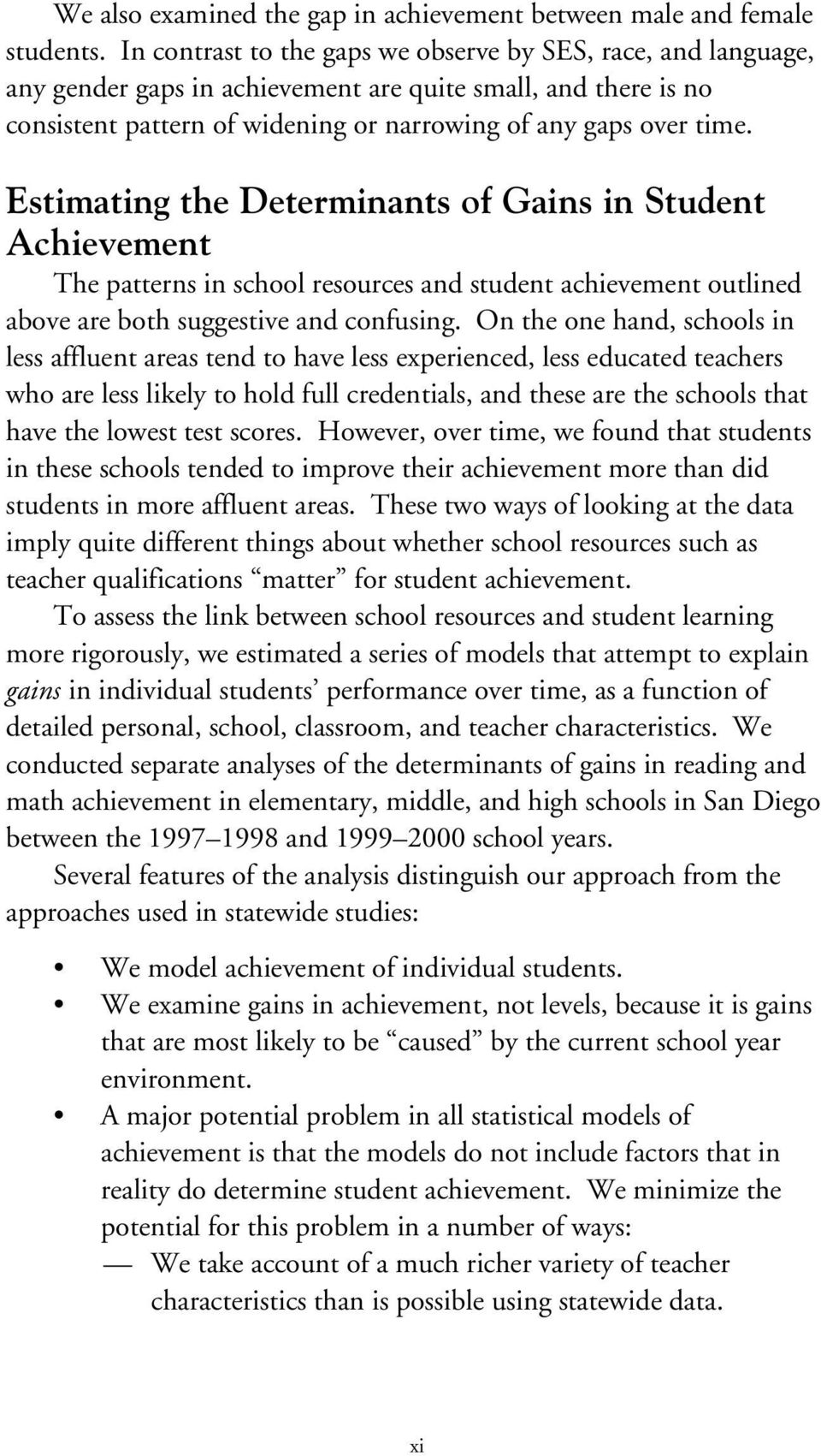 Estimating the Determinants of Gains in Student Achievement The patterns in school resources and student achievement outlined above are both suggestive and confusing.