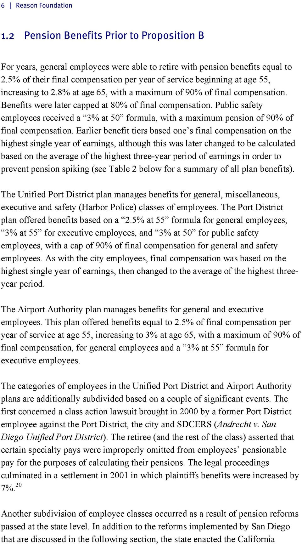 Benefits were later capped at 80% of final compensation. Public safety employees received a 3% at 50 formula, with a maximum pension of 90% of final compensation.