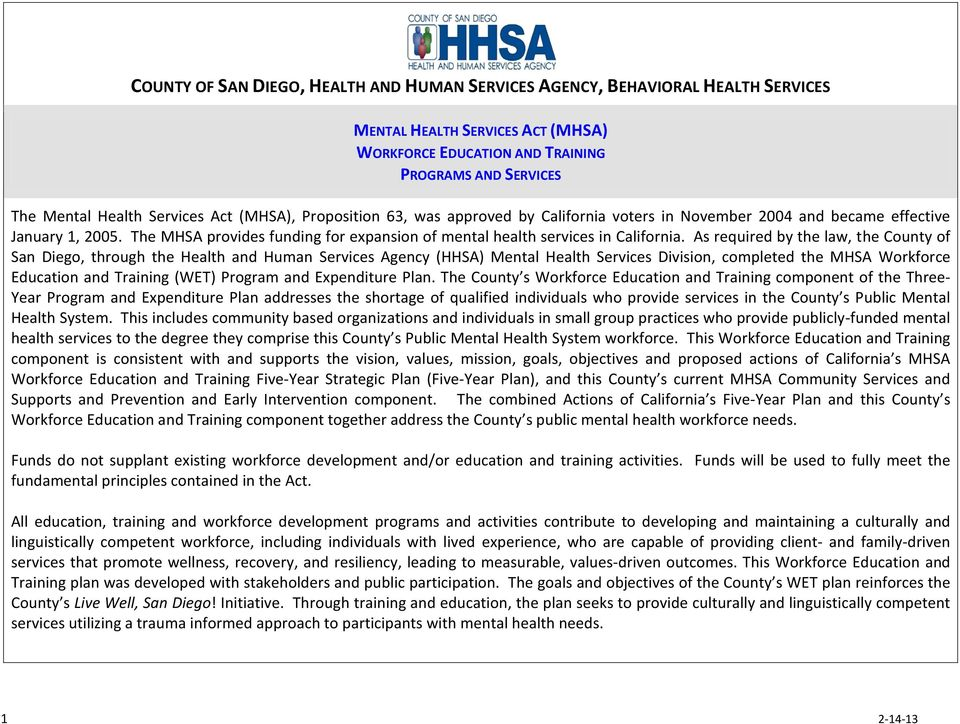 As required by the law, the County of San Diego, through the Health and Human Services Agency (HHSA) Mental Health Services Division, completed the MHSA Workforce Education and Training (WET) and