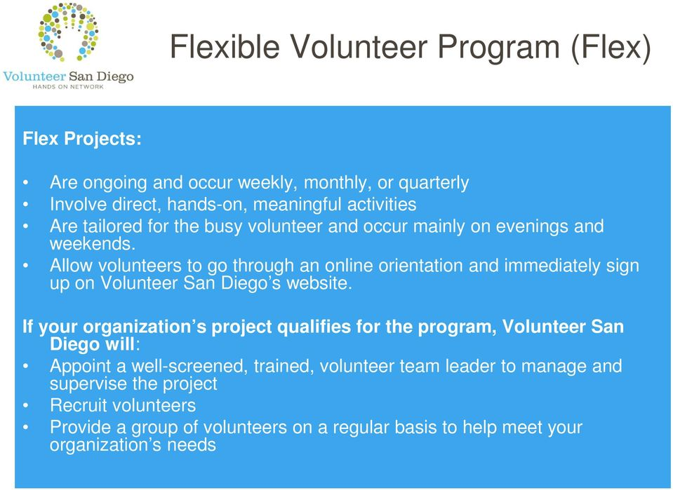 Allow volunteers to go through an online orientation and immediately sign up on Volunteer San Diego s website.