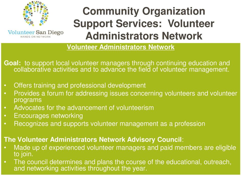 Offers training and professional development Provides a forum for addressing issues concerning volunteers and volunteer programs Advocates for the advancement of volunteerism Encourages