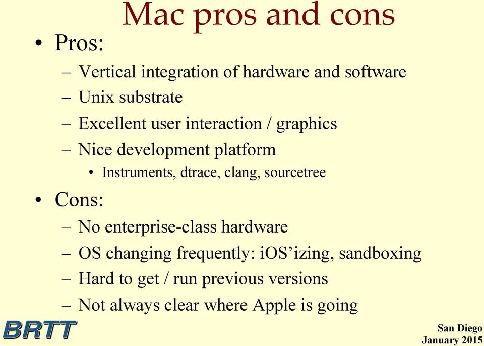 clang, sourcetree Cons: No enterprise-class hardware OS changing frequently: ios