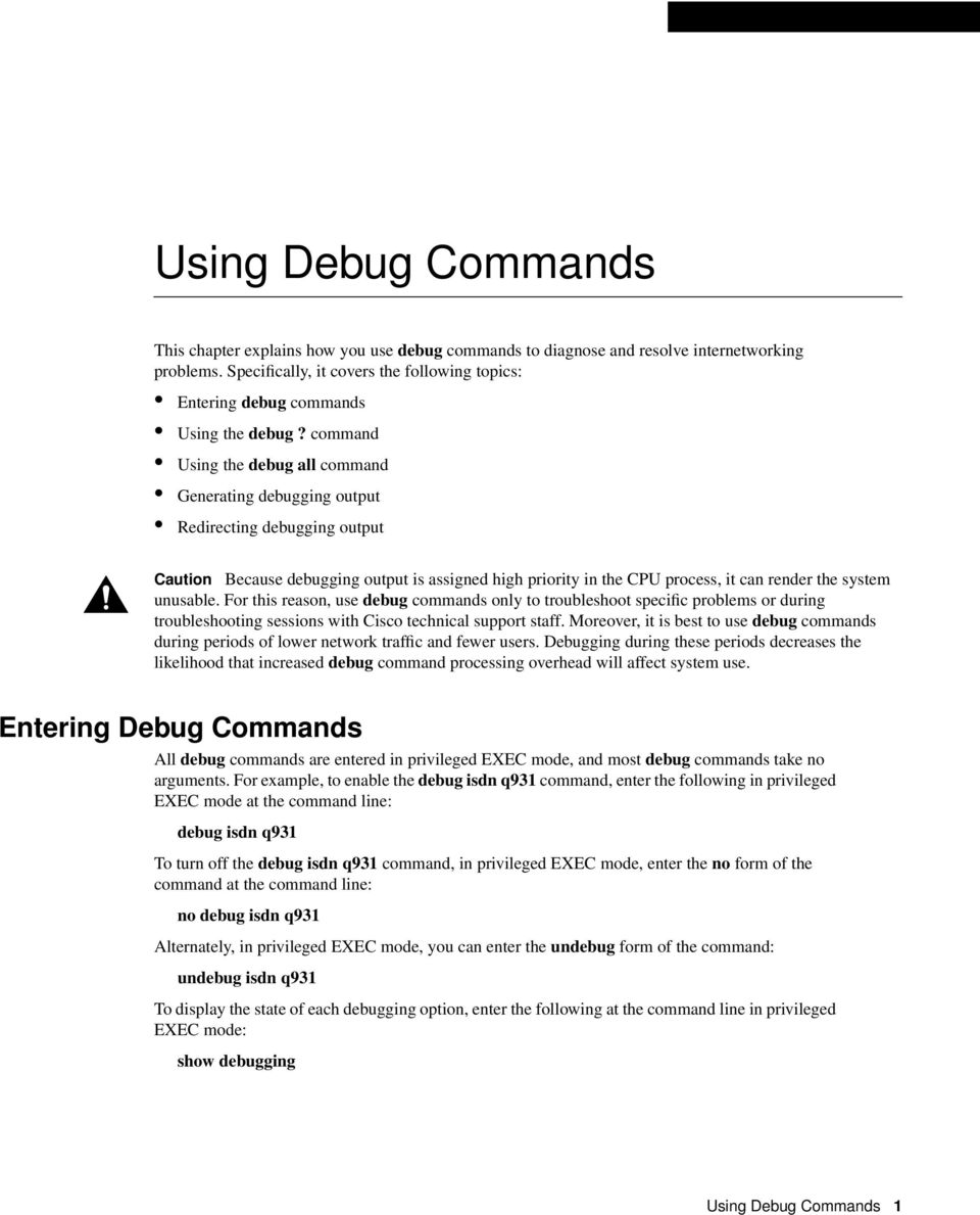 command Using the debug all command Generating debugging output Redirecting debugging output Caution Because debugging output is assigned high priority in the CPU process, it can render the system