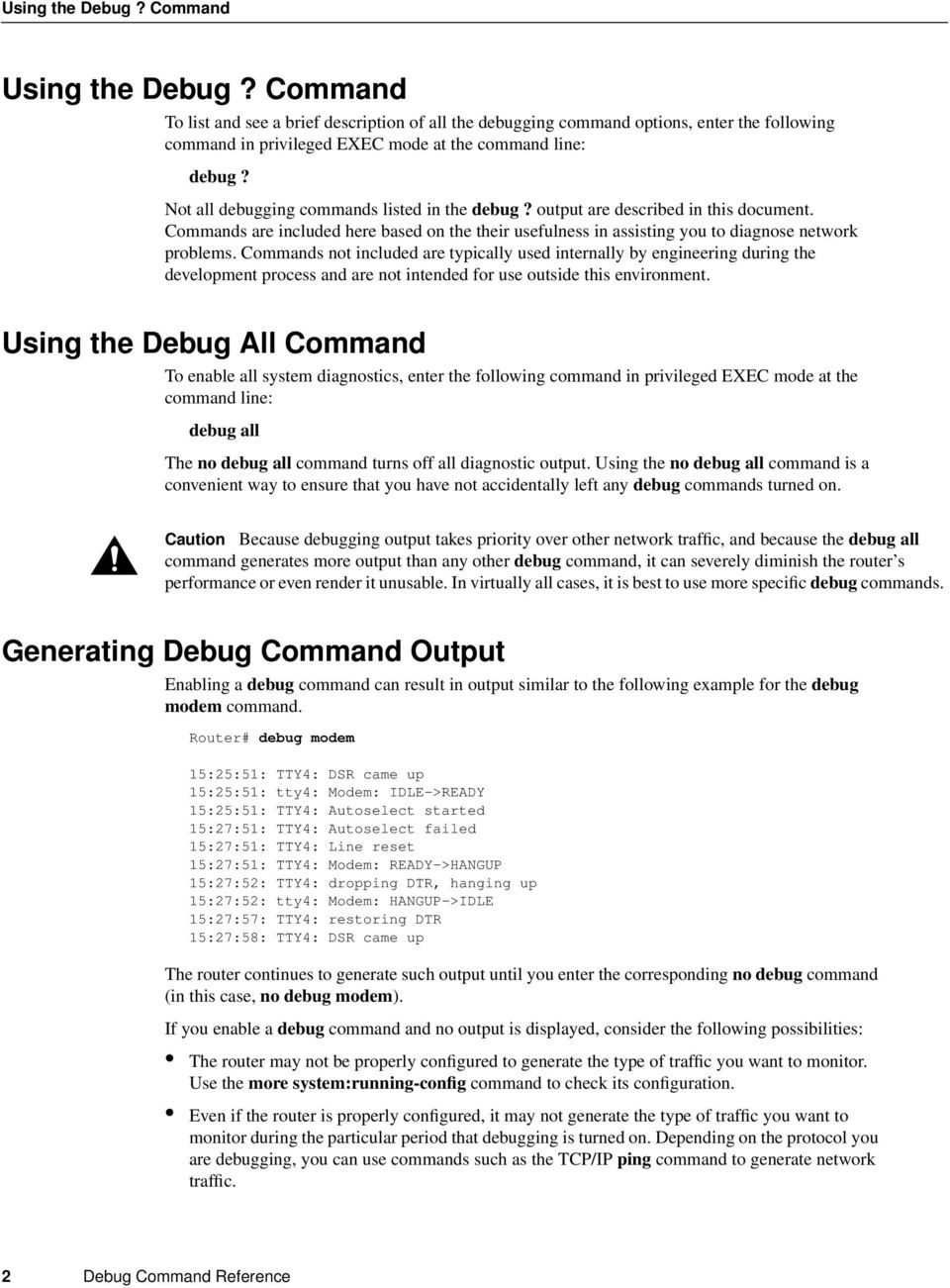 Not all debugging commands listed in the debug? output are described in this document. Commands are included here based on the their usefulness in assisting you to diagnose network problems.
