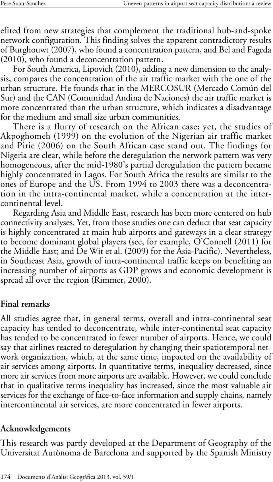 For South America, Lipovich (2010), adding a new dimension to the analysis, compares the concentration of the air traffic market with the one of the urban structure.
