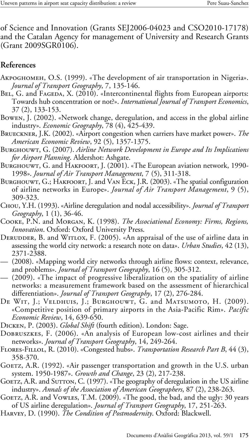 «Intercontinental flights from European airports: Towards hub concentration or not?». International Journal of Transport Economics, 37 (2), 133-153. Bowen, J. (2002).