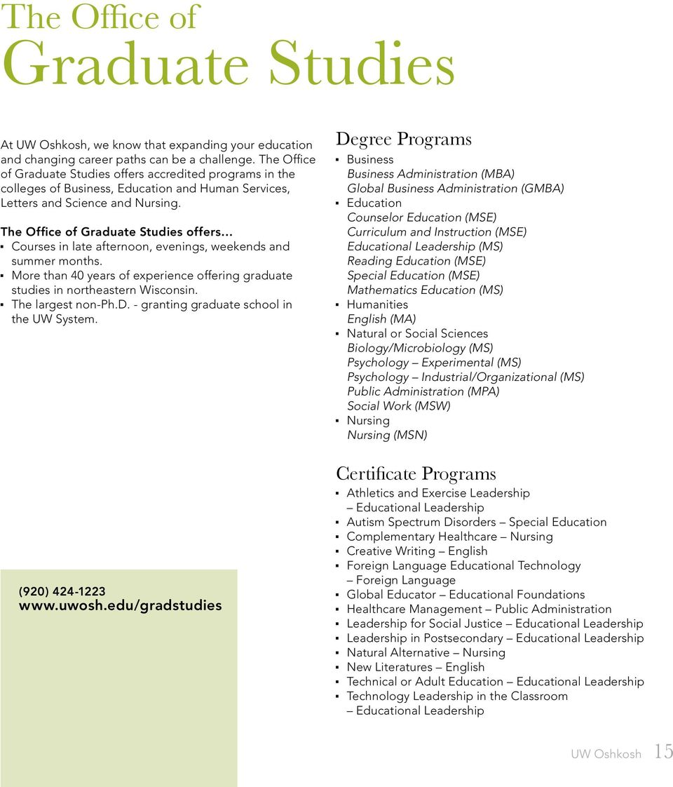 The Office of Graduate Studies offers Courses in late afternoon, evenings, weekends and summer months. More than 40 years of experience offering graduate studies in northeastern Wisconsin.
