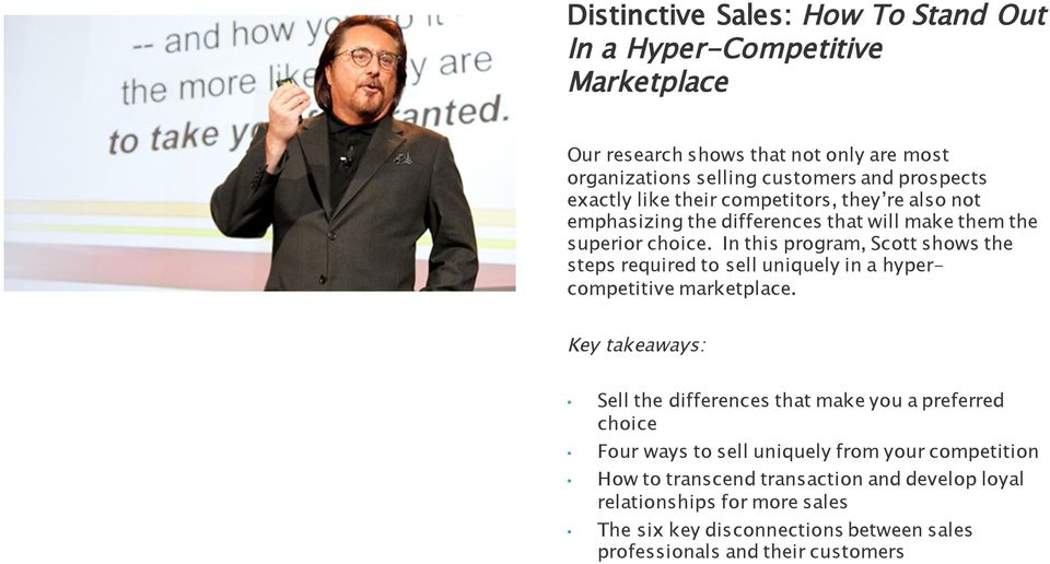 In this program, Scott shows the steps required to sell uniquely in a hypercompetitive marketplace.