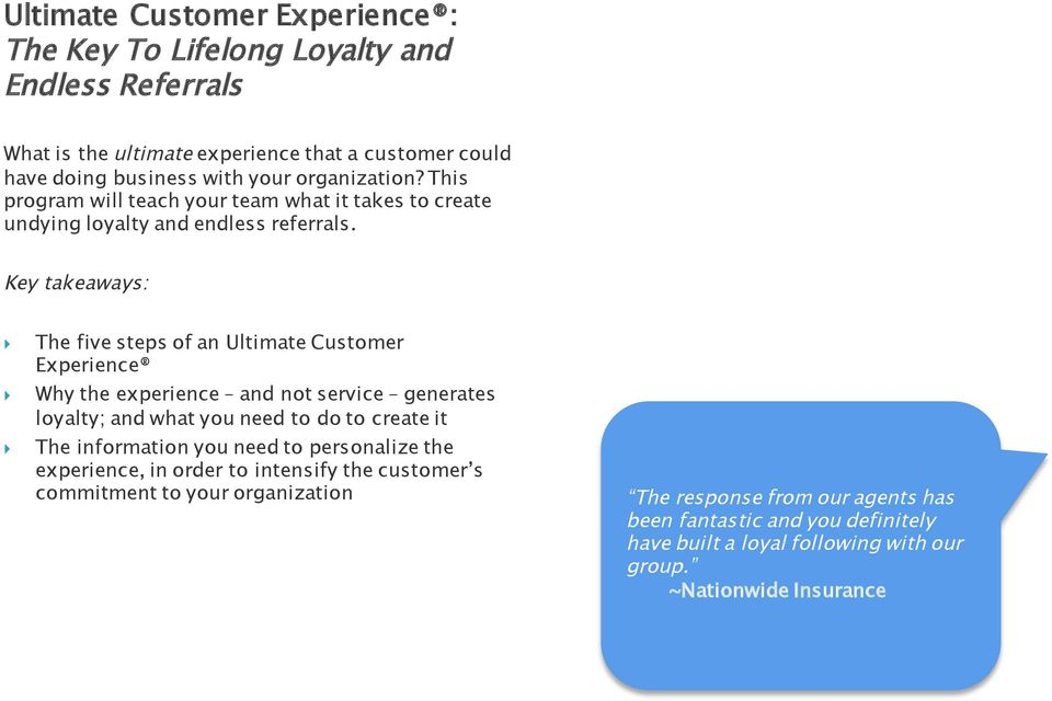 Key takeaways: The five steps of an Ultimate Customer Experience Why the experience and not service generates loyalty; and what you need to do to create it The information