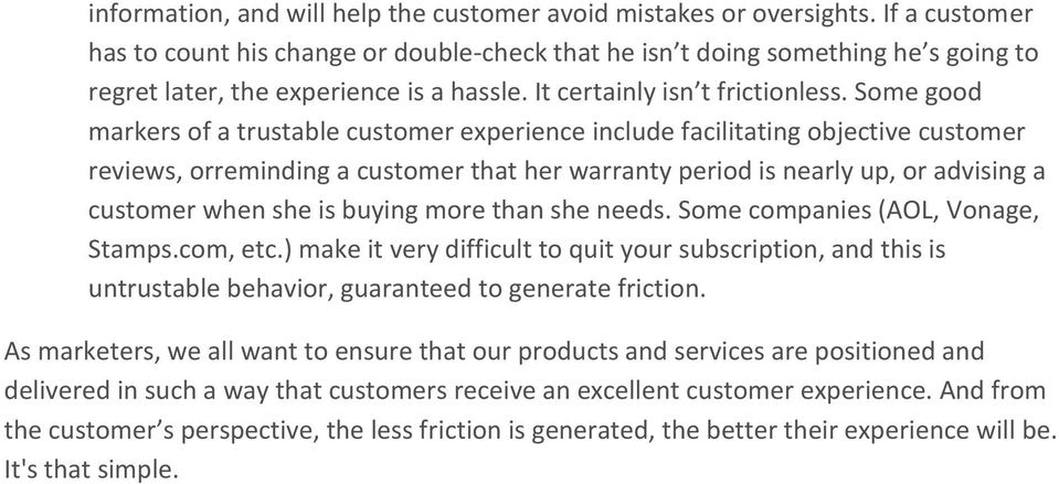 Some good markers of a trustable customer experience include facilitating objective customer reviews, orreminding a customer that her warranty period is nearly up, or advising a customer when she is