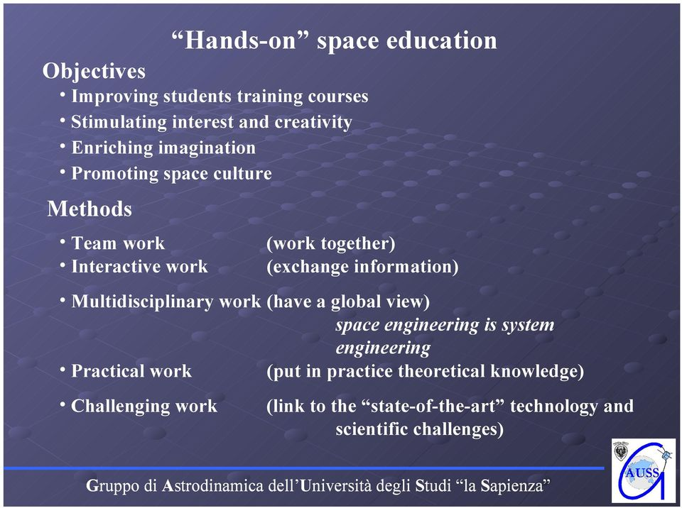 information) Multidisciplinary work (have a global view) space engineering is system engineering Practical work