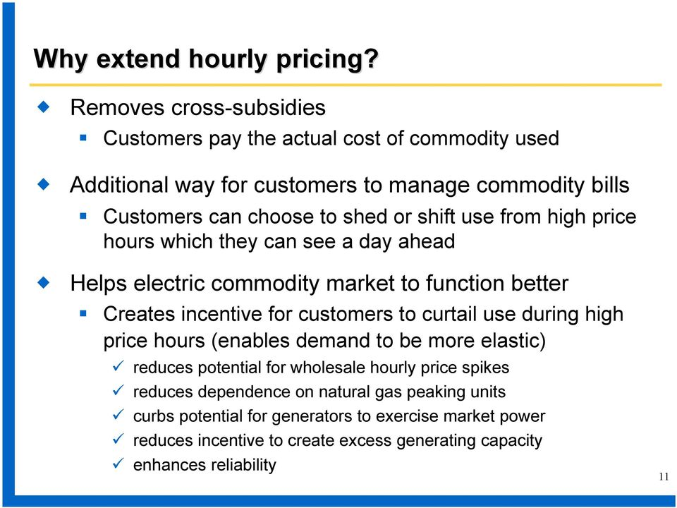 shift use from high price hours which they can see a day ahead Helps electric commodity market to function better Creates incentive for customers to curtail use