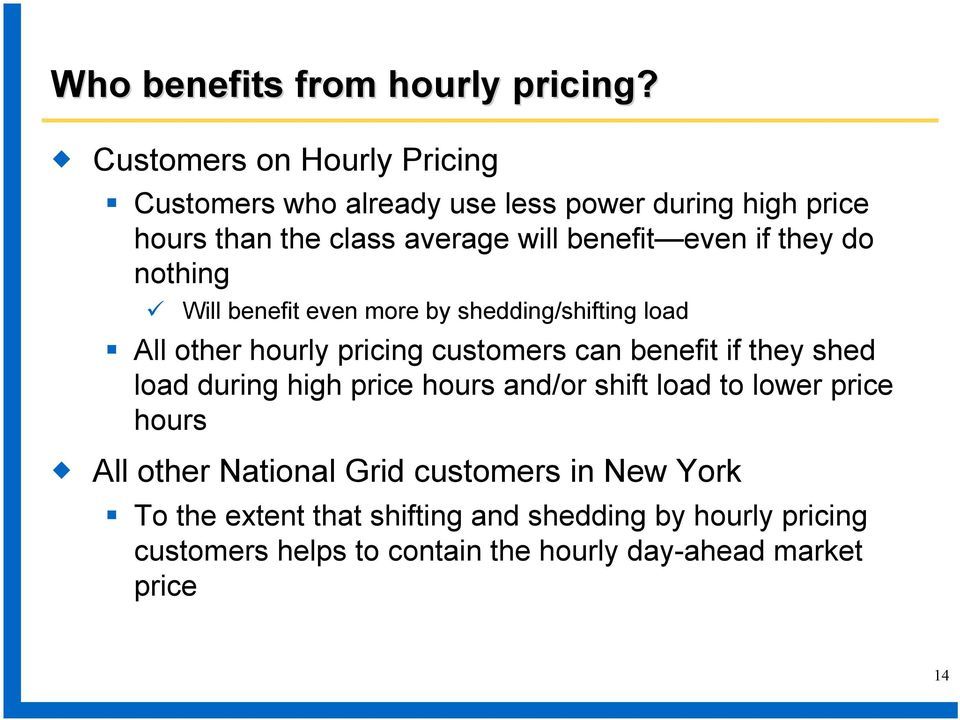 if they do nothing Will benefit even more by shedding/shifting load All other hourly pricing customers can benefit if they shed