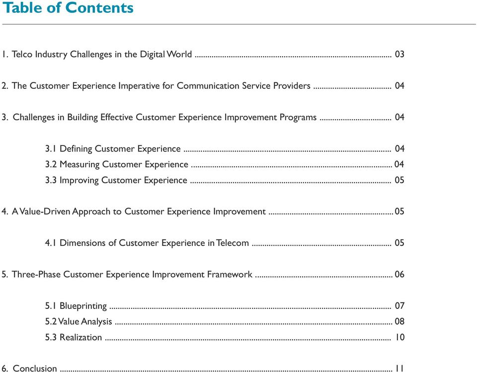 .. 04 3.3 Improving Customer Experience... 05 4. A Value-Driven Approach to Customer Experience Improvement... 05 4.1 Dimensions of Customer Experience in Telecom.