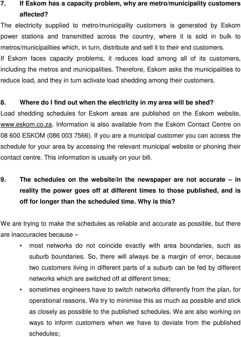 distribute and sell it to their end customers. If Eskom faces capacity problems, it reduces load among all of its customers, including the metros and municipalities.