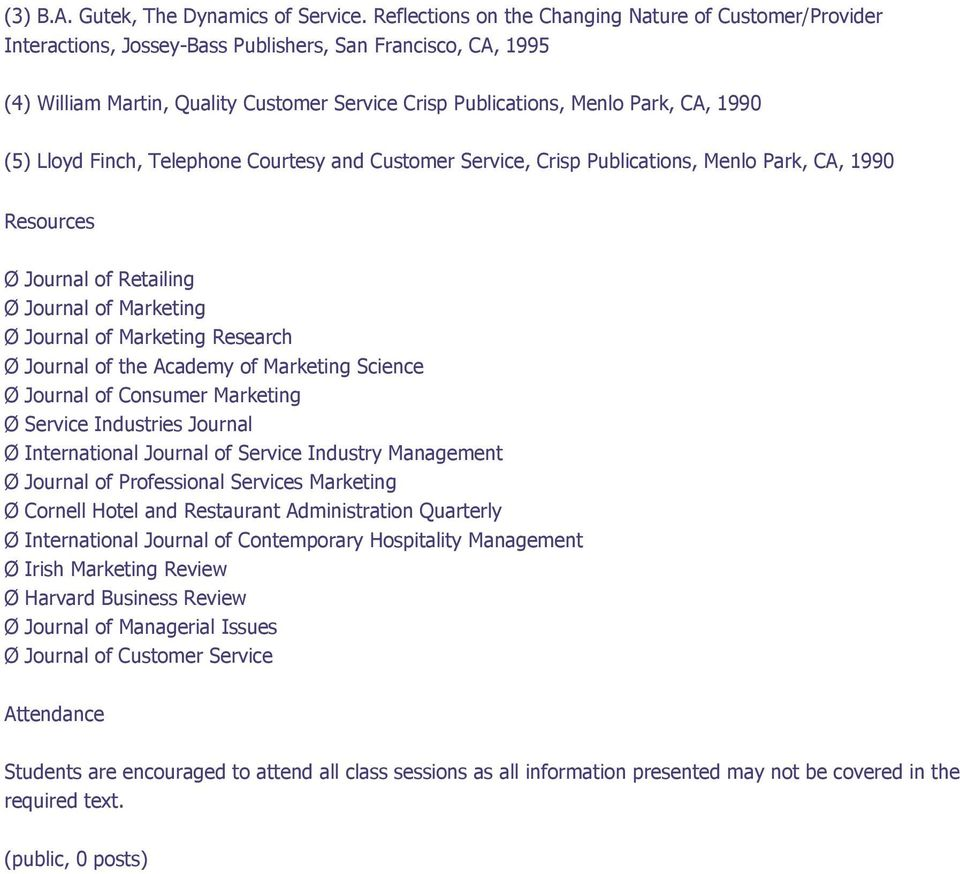 1990 (5) Lloyd Finch, Telephone Courtesy and Customer Service, Crisp Publications, Menlo Park, CA, 1990 Resources Ø Journal of Retailing Ø Journal of Marketing Ø Journal of Marketing Research Ø