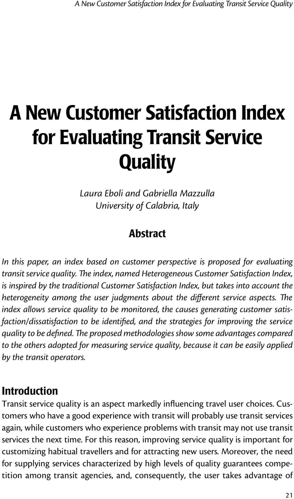 The index, named Heterogeneous Customer Satisfaction Index, is inspired by the traditional Customer Satisfaction Index, but takes into account the heterogeneity among the user judgments about the