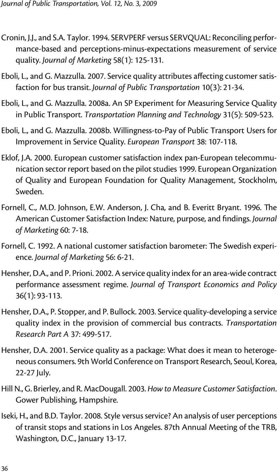 Service quality attributes affecting customer satisfaction for bus transit. Journal of Public Transportation 10(3): 21-34. Eboli, L., and G. Mazzulla. 2008a.