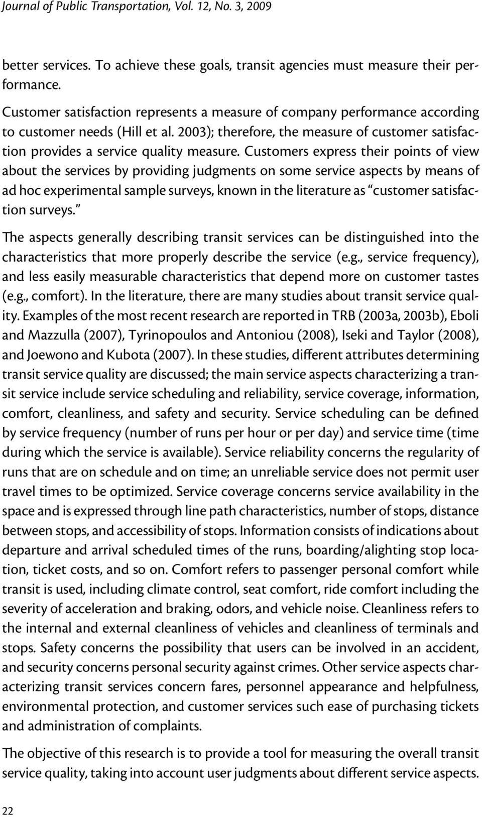 Customers express their points of view about the services by providing judgments on some service aspects by means of ad hoc experimental sample surveys, known in the literature as customer