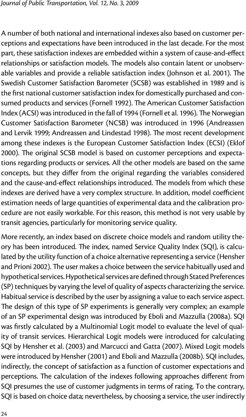 The models also contain latent or unobservable variables and provide a reliable satisfaction index (Johnson et al. 2001).