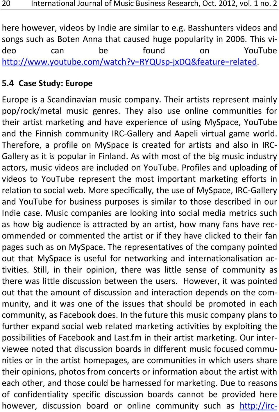 4 Case Study: Europe Europe is a Scandinavian music company. Their artists represent mainly pop/rock/metal music genres.