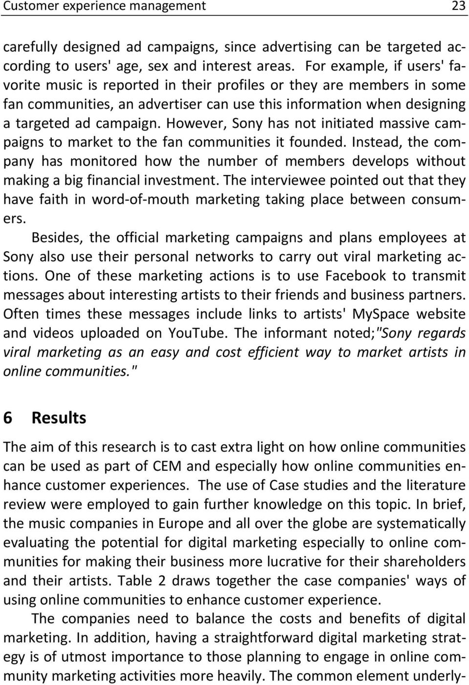 However, Sony has not initiated massive campaigns to market to the fan communities it founded.