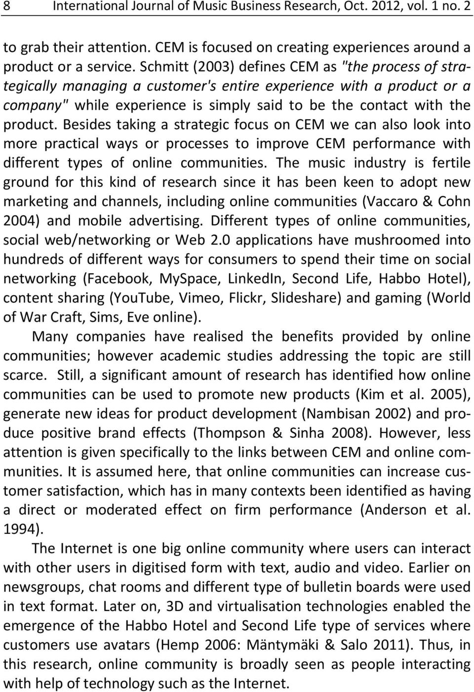 Besides taking a strategic focus on CEM we can also look into more practical ways or processes to improve CEM performance with different types of online communities.