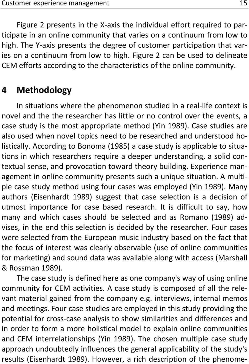 Figure 2 can be used to delineate CEM efforts according to the characteristics of the online community.