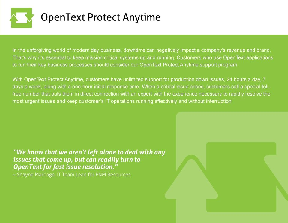 Customers who use OpenText applications to run their key business processes should consider our OpenText Protect Anytime support program.