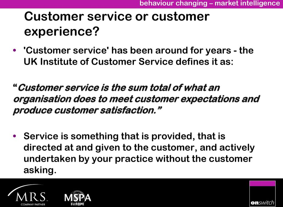 Customer service is the sum total of what an organisation does to meet customer expectations and produce