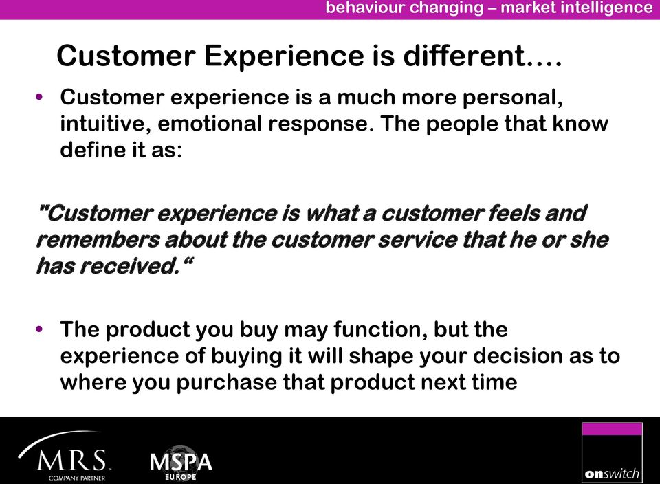 "The people that know define it as: ""Customer experience is what a customer feels and remembers"
