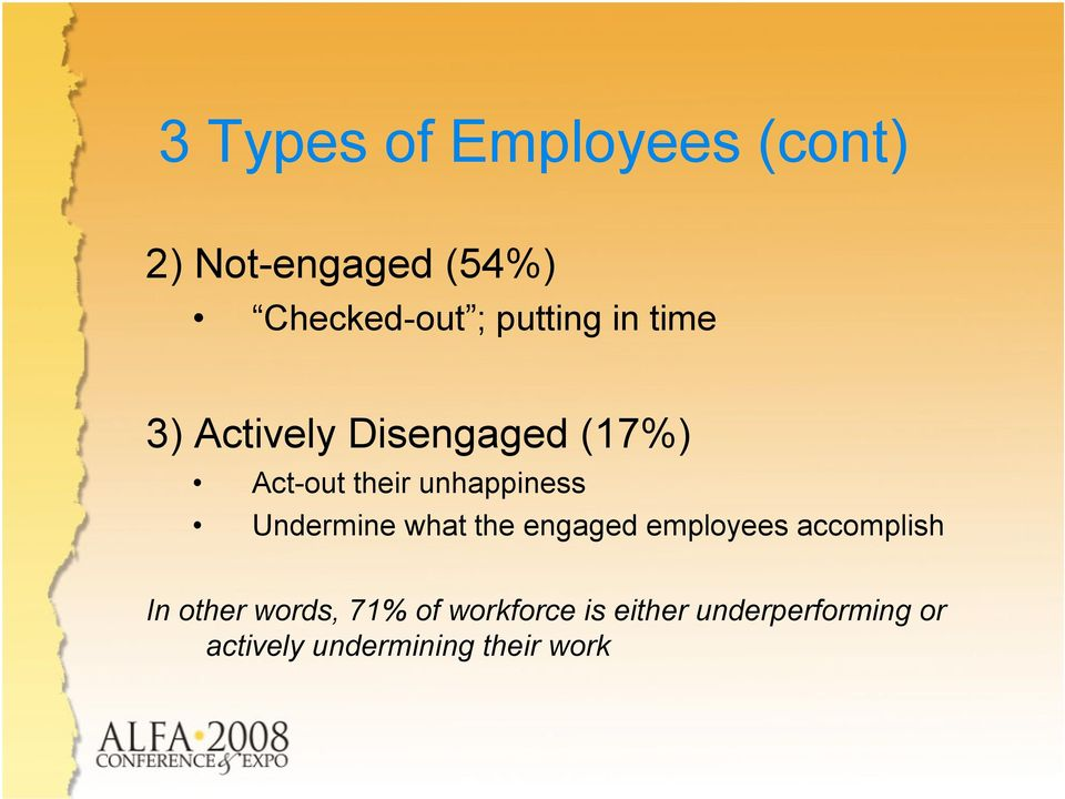 unhappiness Undermine what the engaged employees accomplish In other
