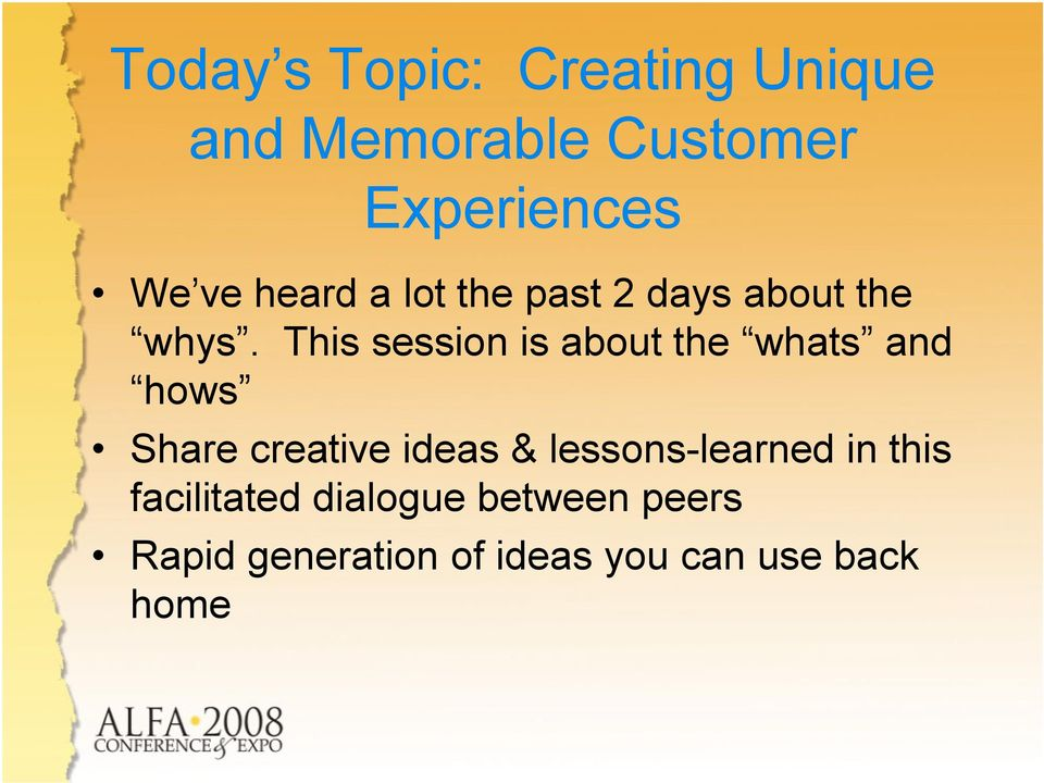 This session is about the whats and hows Share creative ideas &