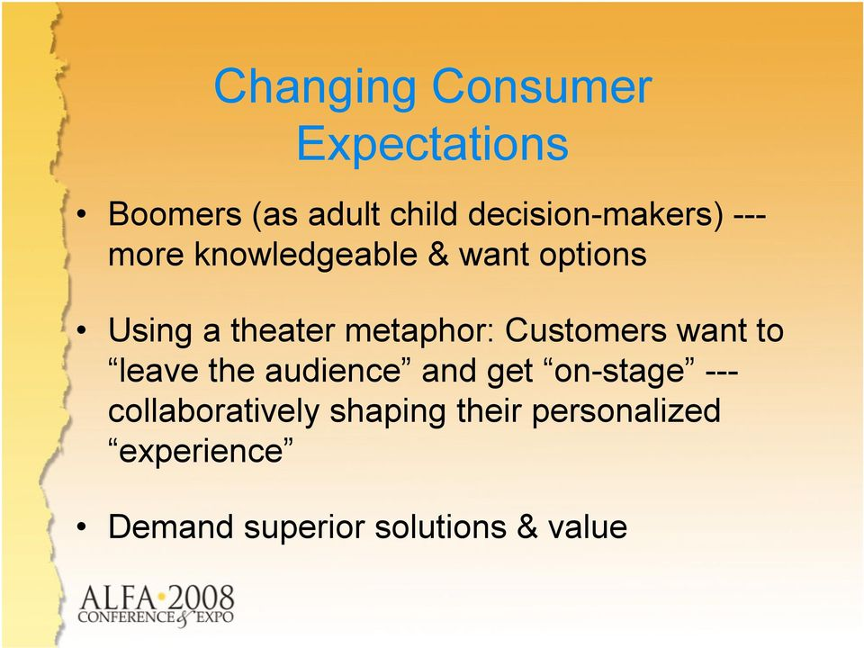 metaphor: Customers want to leave the audience and get on-stage ---