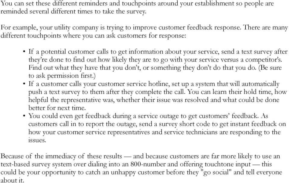 There are many different touchpoints where you can ask customers for response: If a potential customer calls to get information about your service, send a text survey after they re done to find out
