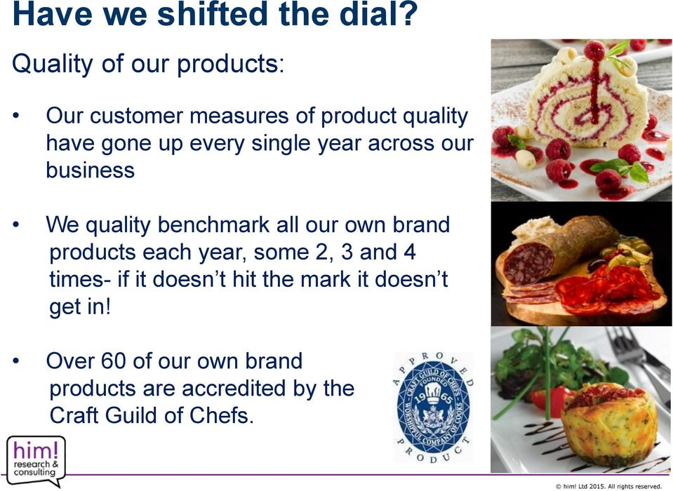 single year across our business We quality benchmark all our own brand products each