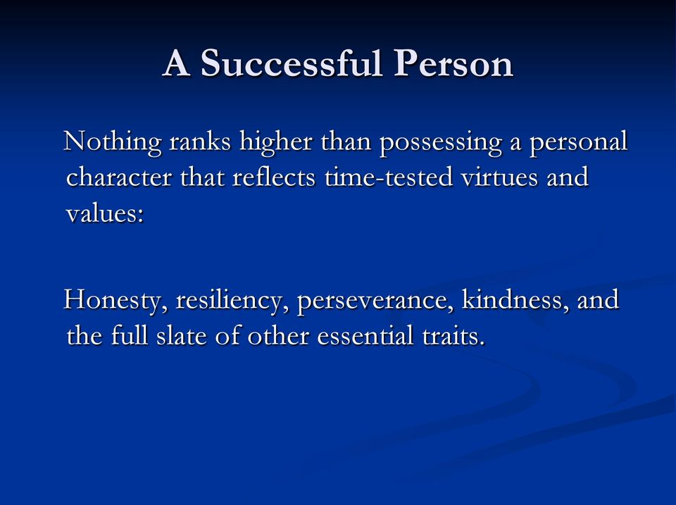 time-tested virtues and values: Honesty, resiliency,
