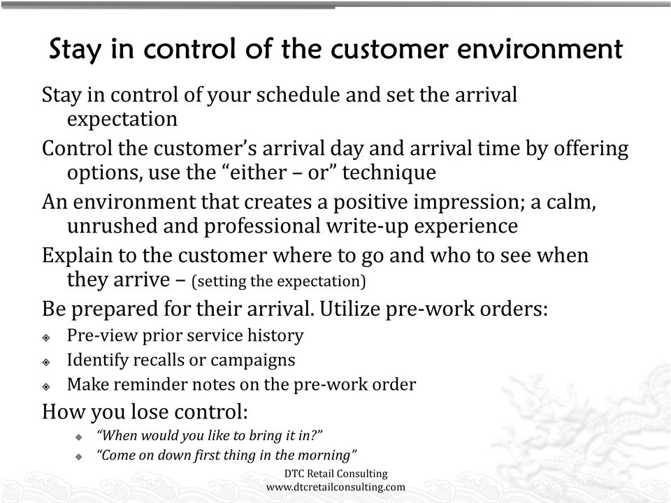 customer where to go and who to see when they arrive (setting the expectation) Be prepared for their arrival.