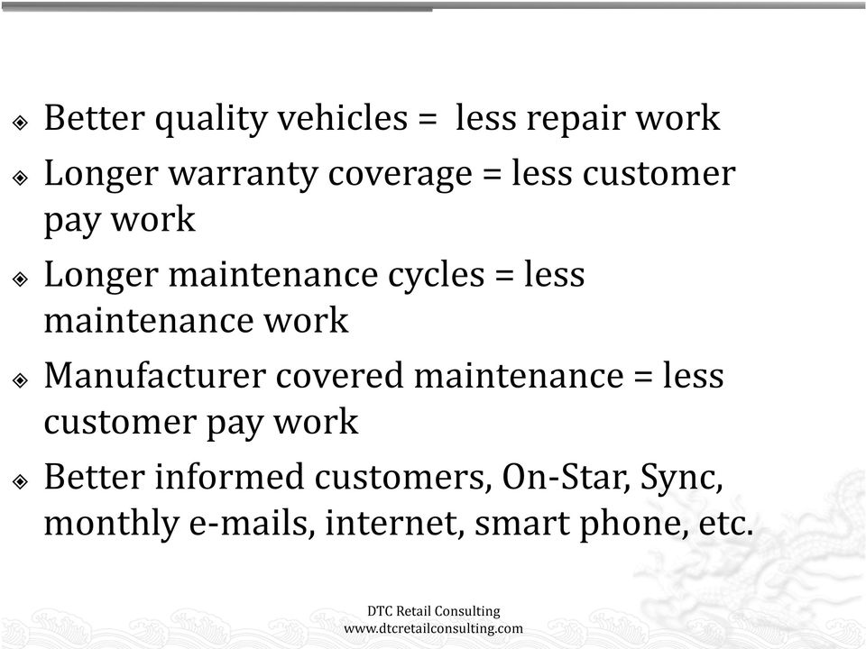 work Manufacturer covered maintenance = less customer pay work Better
