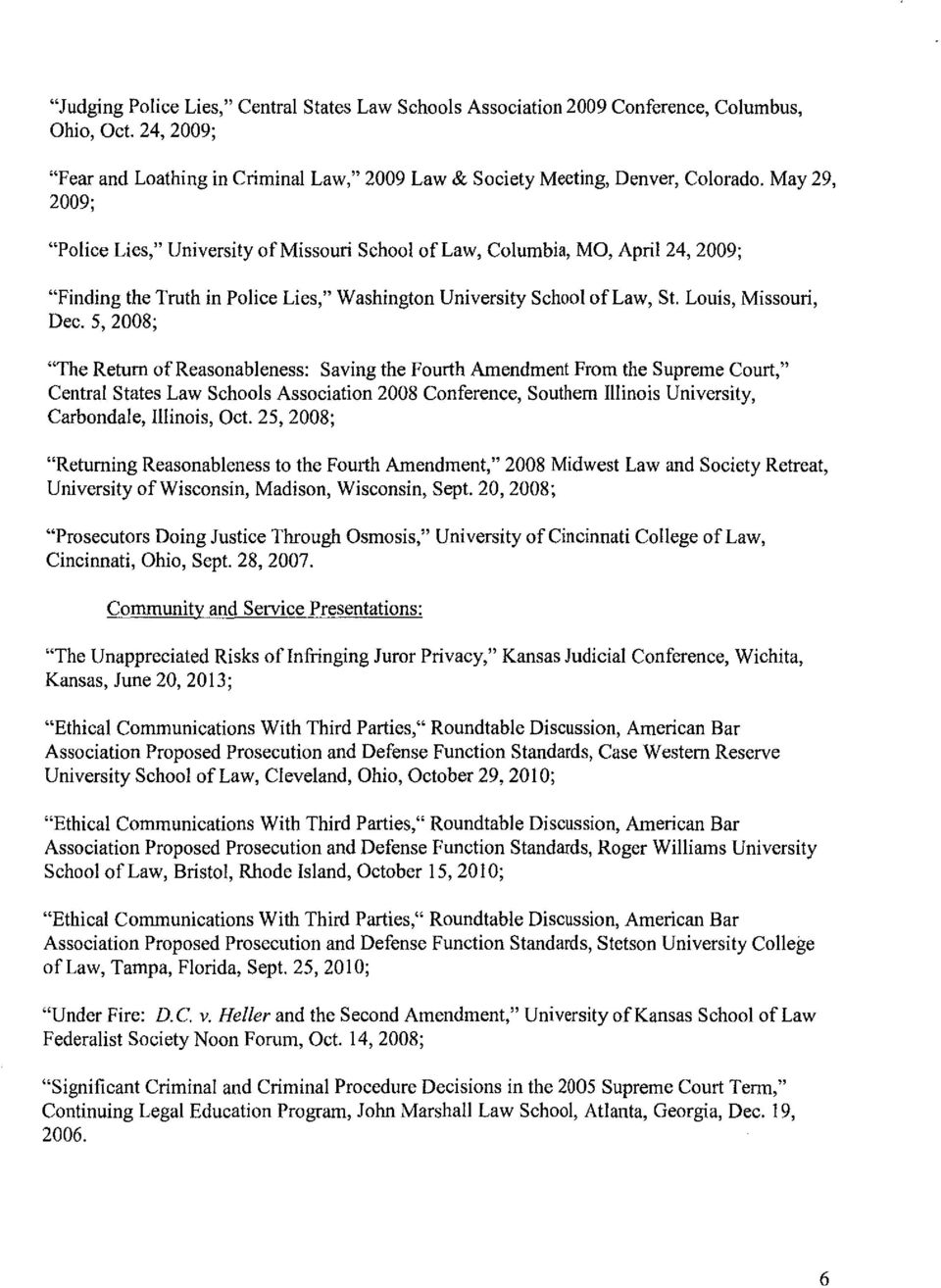 "5, 2008; ""The Return of Reasonableness: Saving the Fourth Amendment From the Supreme Court,"" Central States Law Schools Association 2008 Conference, Southern Illinois University, Carbondale,"