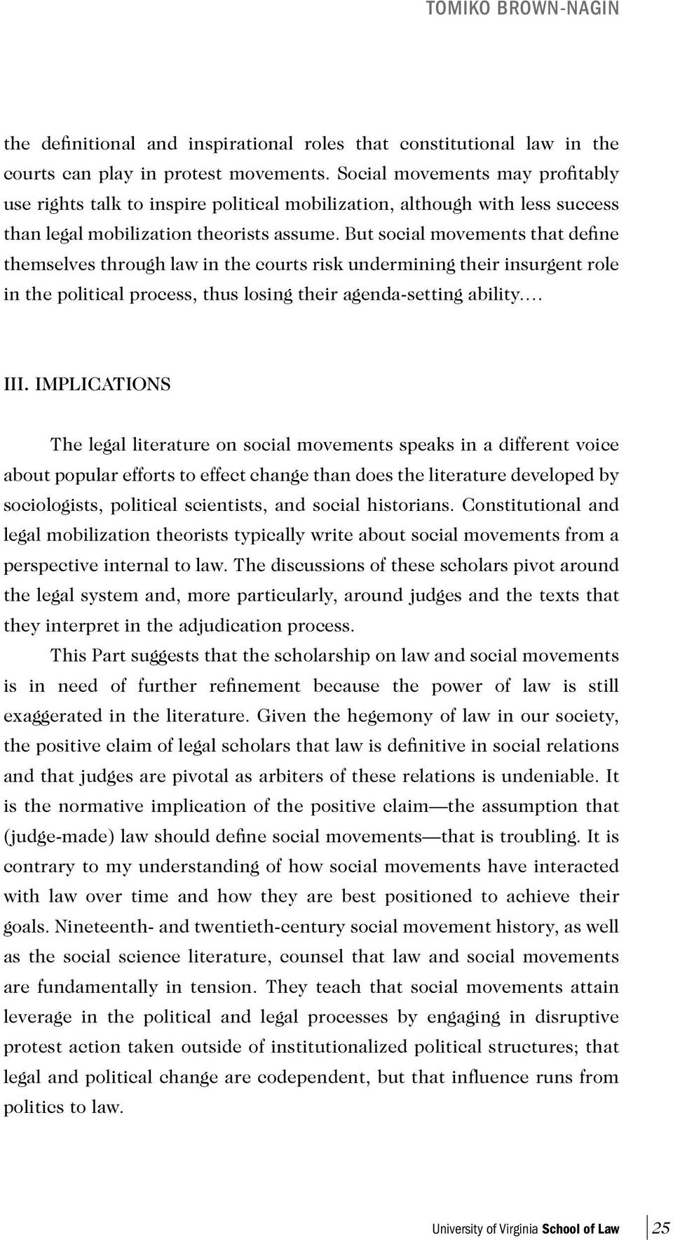 But social movements that define themselves through law in the courts risk undermining their insurgent role in the political process, thus losing their agenda-setting ability. III.