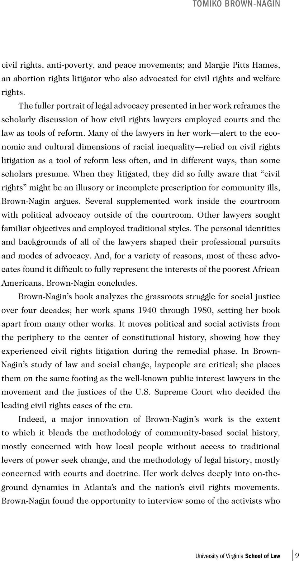 Many of the lawyers in her work alert to the economic and cultural dimensions of racial inequality relied on civil rights litigation as a tool of reform less often, and in different ways, than some