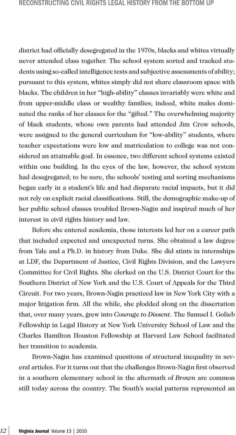 blacks. The children in her high-ability classes invariably were white and from upper-middle class or wealthy families; indeed, white males dominated the ranks of her classes for the gifted.