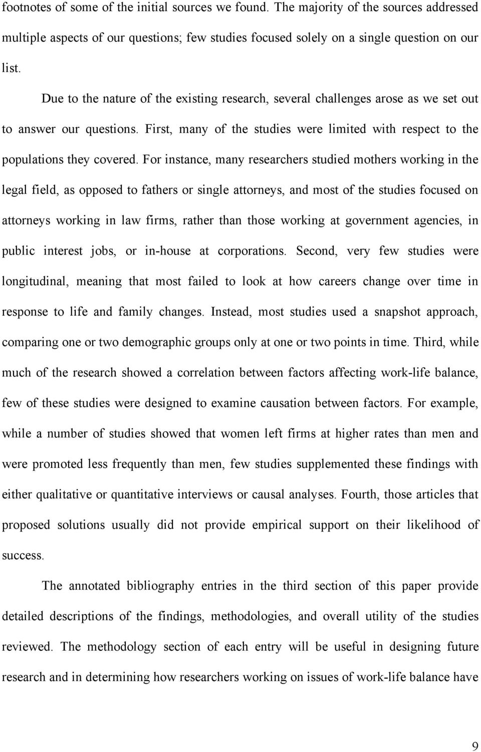 For instance, many researchers studied mothers working in the legal field, as opposed to fathers or single attorneys, and most of the studies focused on attorneys working in law firms, rather than